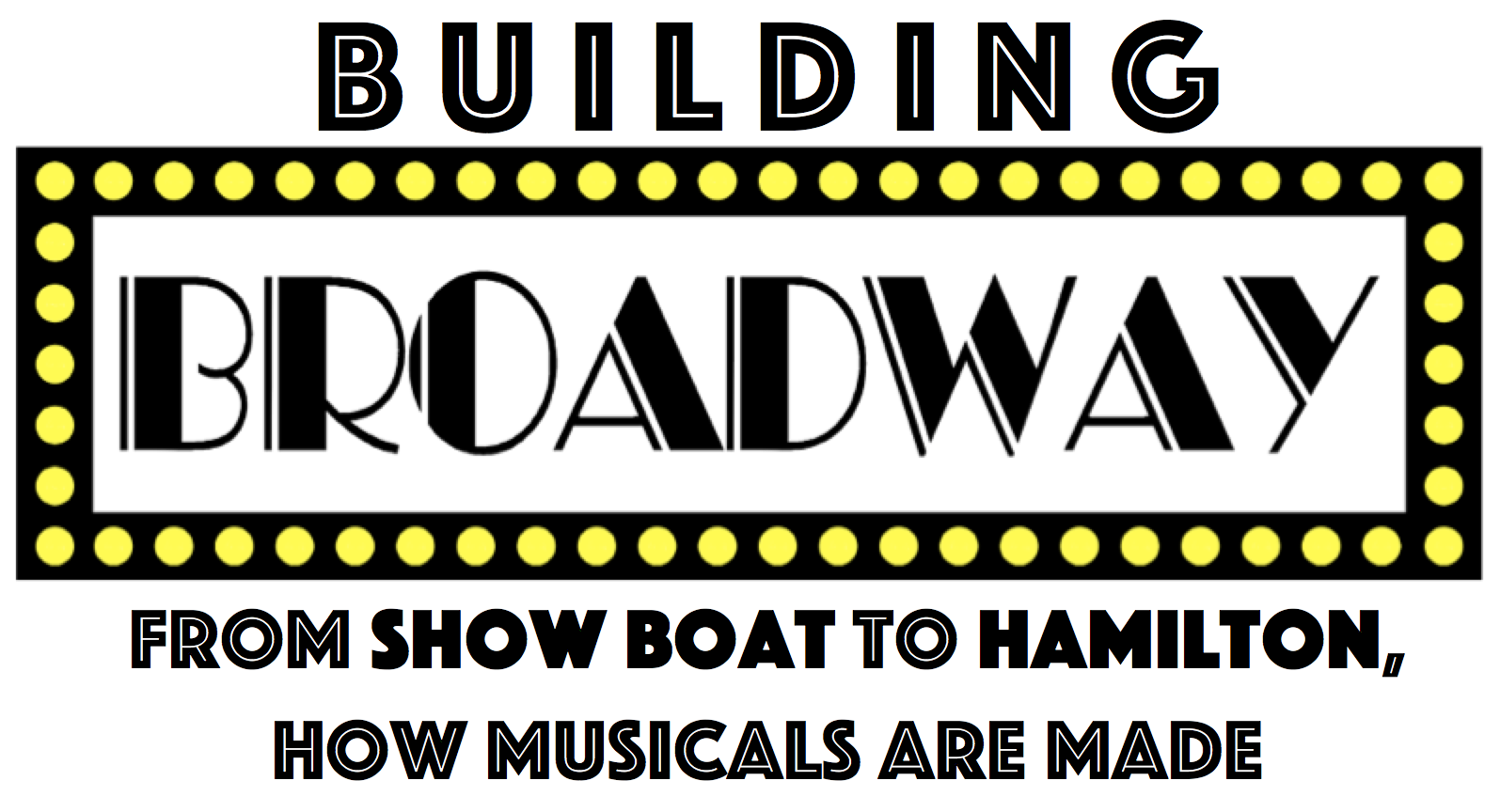 SFArtsED Summer concludes with all-new revue: Building Broadway: From Show Boat to Hamilton, How Musicals Are Made